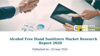Alcohol Free Hand Sanitizers Market Research Report 2020.pptx