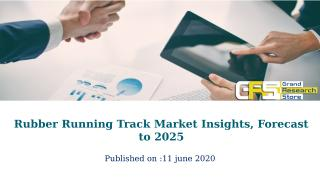 Rubber Running Track Market Insights, Forecast to 2025.pptx