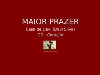 Maior Prazer (Davi Silva).ppt